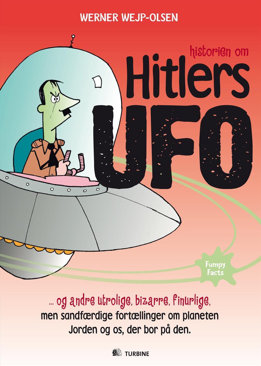 Historien om Hitlers ufo og andre utrolige, bizarre, finurlige, men sandfærdige fortællinger om planeten Jorden og os, der bor på den