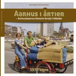 Aarhus i årtier - 1970'erne (bind 3)